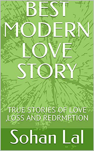 BEST MODERN LOVE STORY: TRUE STORIES OF LOVE ,LOSS AND REDRMPTION (English Edition)