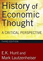 HISTORY OF ECONOMIC THOUGHT: A CRITICAL PERSPECTIVE [Paperback] [Jan 01, 2017] E.K. Hunt And Mark Lautzenheiser