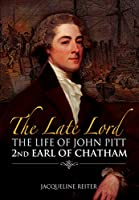 The Late Lord: The Life of John Pitt, 2nd Earl of Chatham
