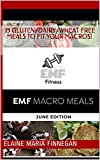 EMF Macro Meals: 15 Fun, Dairy/Gluten/Wheat free recipes that will be sure to fit your macros! (June Editon Book 1) (English Edition)