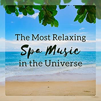 The Most Relaxing Spa Music in the Universe - Ultimate Collection for Deep Relaxation, Spa Massage, Aromatherapy & Other Treatments