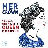 2022 Her Crown Wall Calendar: A yearlong tribute to Her Majesty Queen Elizabeth II (Monthly Art Calendar thru December 2022, Inspirational Gift for Women)
