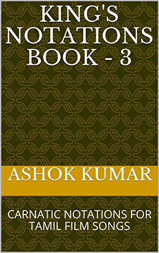 KING'S NOTATIONS BOOK – 3: CARNATIC NOTATIONS FOR TAMIL FILM SONGS