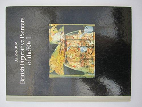 British Figurative Painters of the 80s: v. 1 (Art Random S.)