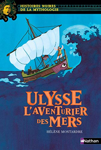 Ulysse, l'aventurier des mers - Histoires noires de la Mythologie - Dès 12 ans