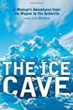 The Ice Cave: A Woman€™s Adventures from the Mojave to the Antarctic