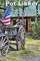 Pot-Likker: Folklore, Fairy Tales and Settler Stories From America (Tales from the World's Firesides - North America)