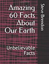Amazing 60 Facts About Our Earth: Unbelievable Facts