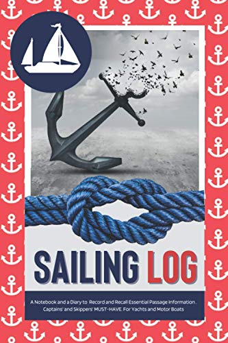SAILING LOGBOOK - A Notebook and Diary to Record and Recall Essential Passage Information. Captains and Skippers MUST-HAVE: Cute Boating Journal & ... Men and Women /Unique Maritime Log Notepad