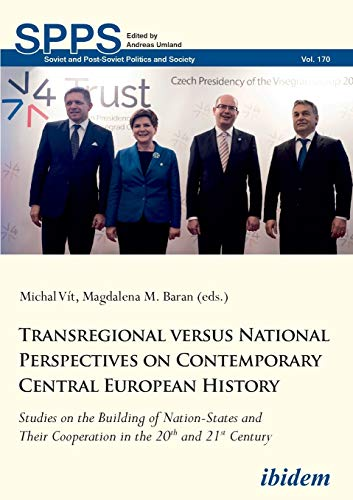 Transregional versus National Perspectives on Contemporary Central European History: Studies on the Building of Nation-States and Their Cooperation in the 20th and 21st Century: 170