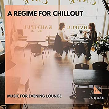 A Regime For Chillout - Music For Evening Lounge