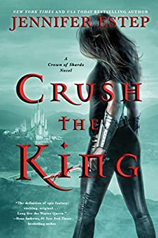 Crush the King (A Crown of Shards Novel Book 3) by [Jennifer Estep]