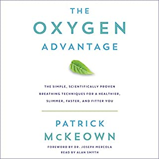 The Oxygen Advantage     The Simple, Scientifically Proven Breathing Techniques for a Healthier, Slimmer, Faster, and Fitter You              By:                                                                                                                                 Patrick McKeown                               Narrated by:                                                                                                                                 Alan Smyth                      Length: 9 hrs and 1 min     426 ratings     Overall 4.5