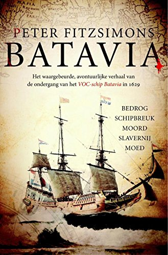 Batavia: het waargebeurde, avontuurlijke verhaal van de ondergang van het VOC-schip Batavia in 1629