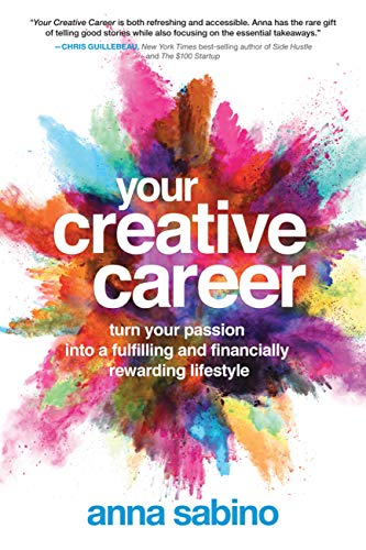 Your Creative Career: Turn Your Passion into a Fulfilling and Financially Rewarding...