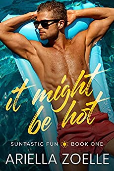 It Might Be Hot: A Friends to Lovers Gay Romance (Suntastic Fun Book 1) by [Ariella Zoelle]