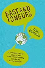 Bastard Tongues: A Trail-Blazing Linguist Finds Clues to Our Common Humanity in the World's Lowliest Languages