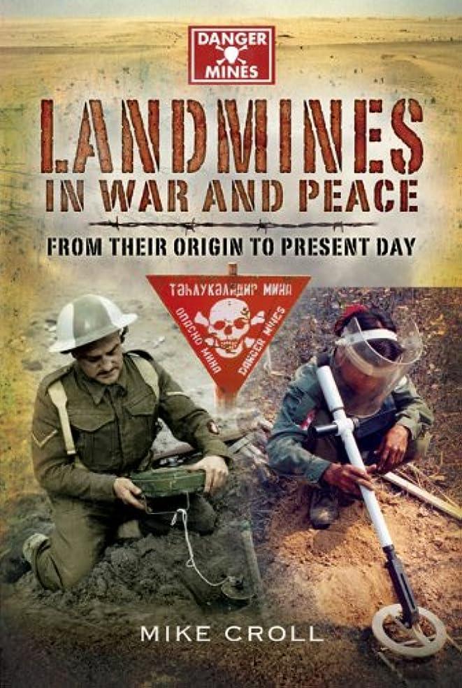 重さ北西少しLandmines in War and Peace: From Their Origin to the Present Day: From Their Origin to Present Day (English Edition)