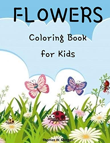 Flowers Coloring Book for Kids: Cute flowers coloring book for kids ages 2-6 - Creative early learning activities for kids ages 2-6
