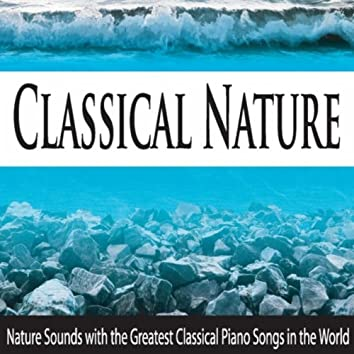 Classical Nature: Nature Sounds With the Greatest Classical Piano Songs in the World