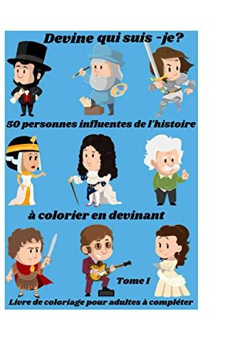 Devine qui suis-je? 50 personnes influentes de l'histoire à colorier en devinant, livre de coloriage pour adultes à compléter: Tome I