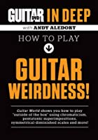 Guitar World in Deep- How to Play Guitar Weirdness [DVD]