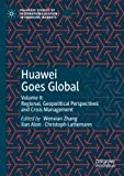 Huawei Goes Global: Volume II: Regional, Geopolitical Perspectives and Crisis Management