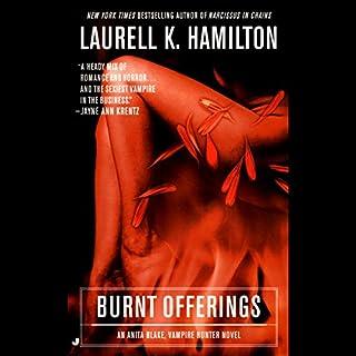 Burnt Offerings     An Anita Blake, Vampire Hunter Novel              Auteur(s):                                                                                                                                 Laurell K. Hamilton                               Narrateur(s):                                                                                                                                 Kimberly Alexis                      Durée: 13 h et 1 min     12 évaluations     Au global 4,8