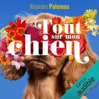 Tout sur mon chien                   By:                                                                                                                                 Alejandro Palomas                               Narrated by:                                                                                                                                 Martin Amic                      Length: 9 hrs and 37 mins     1 rating     Overall 5.0