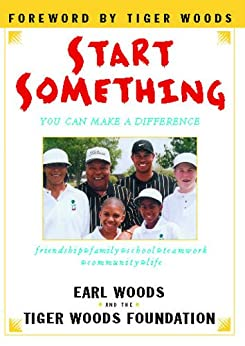Start Something: You Can Make a Difference by [Earl Woods, Tiger Woods Foundation]