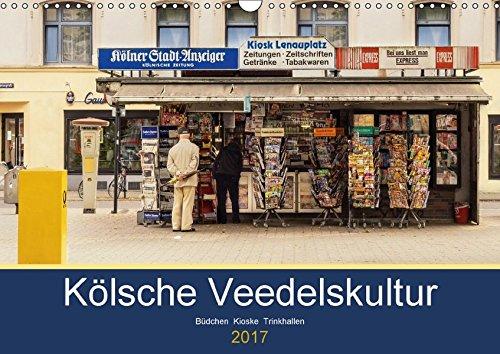 Kölsche Veedelskultur. Büdchen, Kioske und Trinkhallen. (Wandkalender 2017 DIN A3 quer): Die schönsten Büdchen und Kioske aus der Kiosk-Hauptstadt Köln. (Monatskalender, 14 Seiten ) (CALVENDO Orte)