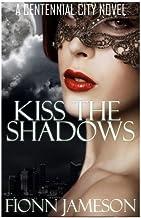 Kiss the Shadows (A Centennial City Novel) (Volume 1)