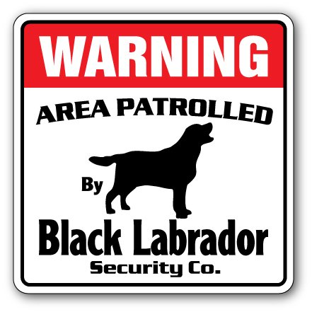 Black Labrador Security Sign Area Patrolled pet Retriever Dog Lover Owner Gift