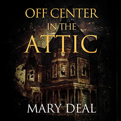 Off Center in the Attic: A Collection of Short Stories and Flash Fiction audiobook cover art