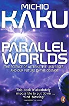 Parallel Worlds: The Science of Alternative Universes and Our Future in the Cosmos [1/26/2006] Michio Kaku
