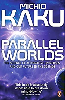 Parallel Worlds  The Science of Alternative Universes and Our Future in the Cosmos [1/26/2006] Michio Kaku