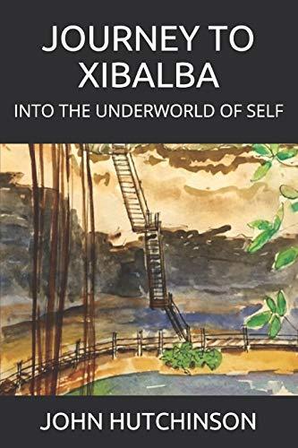 JOURNEY TO XIBALBA: INTO THE UNDERWORLD OF SELF