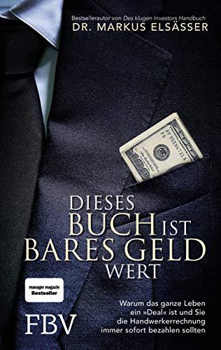 Dieses Buch ist bares Geld wert: Warum das ganze Leben ein »Deal« ist und Sie die Handwerkerrechnung immer sofort bezahlen sollten