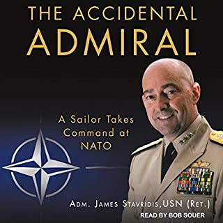 The Accidental Admiral     A Sailor Takes Command at NATO              By:                                                                                                                                 ADM. James Stavridis USN (Ret.)                               Narrated by:                                                                                                                                 Bob Souer                      Length: 7 hrs and 35 mins     8 ratings     Overall 4.5