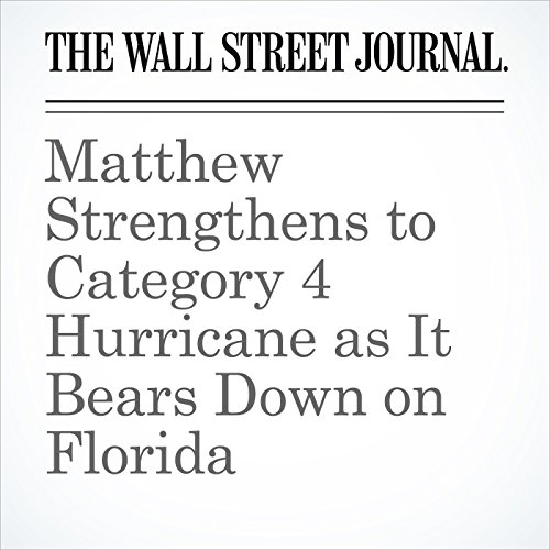 Matthew Strengthens to Category 4 Hurricane as It Bears Down on Florida                   By:                                                                                                                                 Arian Campo-Flores,                                                                                        Elizabeth Bernstein                               Narrated by:                                                                                                                                 Fleet Cooper                      Length: 5 mins     Not rated yet     Overall 0.0