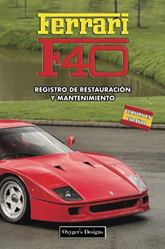 FERRARI F40: REGISTRO DE RESTAURACIÓN Y MANTENIMIENTO (Ediciones en español)