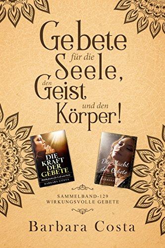 Gebete für die Seele, den Geist und den Körper: Sammelband-129 wirkungsvolle Gebete (German Edition)