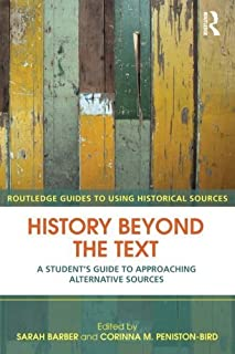 History Beyond the Text: A Student??? Guide to Approaching Alternative Sources (Routledge Guides to Using Historical Sourc...
