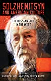 Solzhenitsyn and American Culture: The Russian Soul in the West (The Center for Ethics and Culture Solzhenitsyn Series)