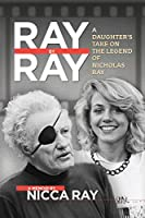 Ray By Ray: A Daughter's Take on the Legend of Nicholas Ray (Three Rooms Press)