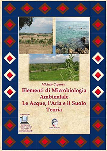 Elementi di microbiologia ambientale. Le acque, l'aria e il suolo. Teoria. Per le Scuole superiori