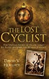 Books that inspire travel: The Lost Cyclist: The Untold Story of Frank Lenz's Ill-fated Around-the-world Journey by David V. Herlihy