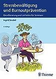Stressbewältigung und Burnoutprävention: Einzelberatung und Leitfaden für Seminare