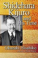 Shidehara Kijuro and His Time