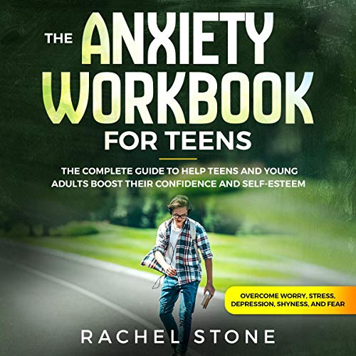 The Anxiety Workbook for Teens Audiobook By Rachel Stone cover art